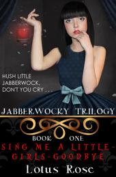 Jabberwocky Trilogy: Book One: Sing Me a Little-Girls-Goodbye