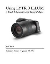 Using LYTRO ILLUM: A Guide to Creating Great Living Pictures