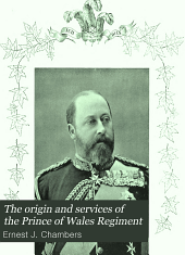 The origin and services of the Prince of Wales Regiment: including a brief history of the militia of French Canada and the Canadian militia since Canada became a British colony ; with an account of the different actions in which they have engaged, including the Northwest rebellion of 1885