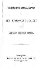 Annual Report of the Missionary Society, Sunday-School Union and Tract Society of the Methodist Episcopal Church: Volumes 39-40