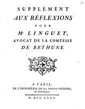 Supplément aux Réflexions pour Maitre Linguet, avocat de la Comtesse de Béthune