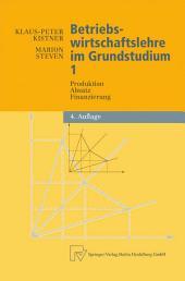 Betriebswirtschaftslehre im Grundstudium: Produktion, Absatz, Finanzierung, Ausgabe 4