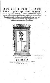 Angeli Politiani Opera, quae quidem extitere hactenus, omnia, longe emendatius quam usquam antehac expressa