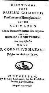 Rekeninghe voor Paulus Colonius [...] vande schvlden die hy ghemaeckt heeft in sijne disputen ende nu insolvent is gheworden