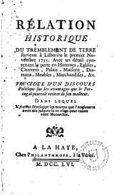 Rélation historique du tremblement de terre survenu à Lisbonne le 1er: Novembre 1755 ... precedée d ́un discours politique sur les avantages que le Portugal pourroit retirer de son malheur ...