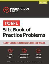TOEFL 5lb Book of Practice Problems: Online + Book