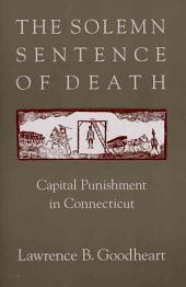 The Solemn Sentence of Death: Capital Punishment in Connecticut