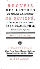 Recueil des lettres de madame la Marquise de Sevigné, a madame la Comtesse de Grignan, sa fille: Volume7