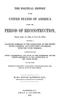 The Political History of the United States of America  During the Period of Reconstruction  from April 15  1865  to July 15  1870   Including a Classified Summary of the Legislation of the Thirty ninth  Fortieth  and Forty first Congresses PDF