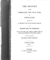 The History of the Rebellion and Civil Wars in England: Together with an Historical View of the Affairs of Ireland, Volume 1