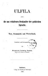 Ulfila: oder, die uns erhaltenen Denkmäler der gothischen Sprache. Text, Grammatik und Wörterbuch