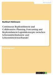 Continuous Replenishment und Collaborative Planning, Forecasting and Replenishment-Logistikkonzepte zwischen Lebensmittelindustrie und Lebensmitteleinzelhandel