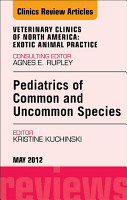 Pediatrics of Common and Uncommon Species  An Issue of Veterinary Clinics  Exotic Animal Practice   E Book PDF