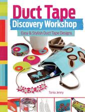Duct Tape Discovery Workshop: Easy and Stylish Duct Tape Designs