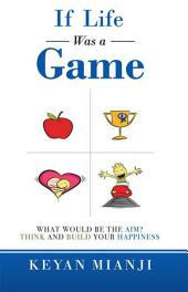 If Life Was a Game: What Would Be the Aim? Think and Build Your Happiness