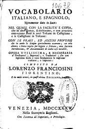 Vocabolario italiano, e spagnolo novamente dato in luce ...: con le frasi, ed alcuni proverbj ... : opera utilissima e necessaria a predicatori, segretarj e traduttori ...