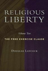 Religious Liberty, Volume 2: The Free Exercise Clause