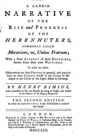 The History of the Moravians: From Their First Settlement at Herrnhaag in the County of Budingen, Down to the Present Time. To which are Added, 1. Andrew Frey's Account and Observations on Their Conferences, Casting Lots, Marriages, Festivals, ...&c. 2. Two Solemn Calls on Count Zinzendorf. 3. A Candid Narrative of the Rise and Progress of the Moravians. 4. A Supplement to the Candid Narrative. By Henry Rimius
