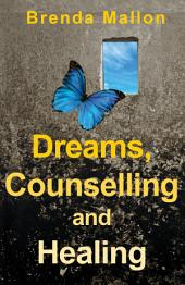Dreams, Counselling and Healing: How Focusing on Your Dreams Can Heal Your Mind, Body and Spirit