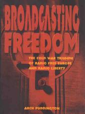 Broadcasting Freedom: The Cold War Triumph of Radio Free Europe and Radio Liberty