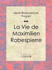 La Vie de Maximilien Robespierre