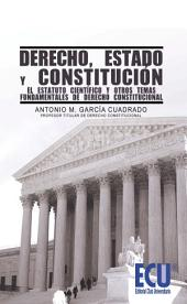 Derecho, Estado y Constitución: El estatuto científico y otros temas fundamentales de derecho constitucional