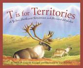 T is for Territories: A Yukon, Northwest Territories, and Nunavut Alphabet