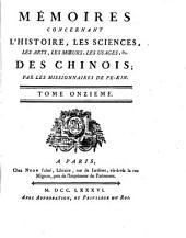 Mémoires concernant l'histoire, les sciences, les arts, les moeurs, les usages, &c. des Chinois: par les missionnaires de Pékin