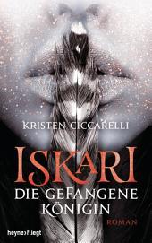Iskari - Die gefangene Königin: Roman