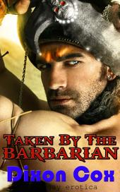 Taken By The Barbarian: (Gay historical erotica)