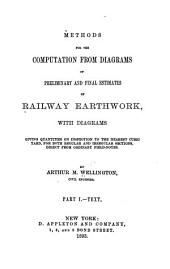 Methods for the Computation from Diagrams of Preliminary and Final Estimates of Railway Earthwork: With Diagrams Giving Quantities on Inspection to the Nearest Cubic Yard, for Both Regular and Irregular Sections, Direct from Ordinary Field-notes, Volume 1