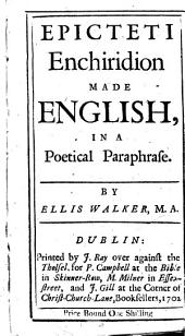 Epicteti Enchiridion: Made English, in a Poetical Paraphrase. By Ellis Walker, M.A.