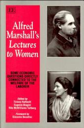 Alfred Marshall's Lectures to Women: Some Economic Questions Directly Connected to the Welfare of the Laborer
