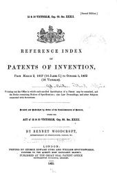 ... Reference Index of Patents of Invention, from March 2, 1617 (14 James I.) to October 1, 1852 (16 Victoriae).: Pointing Out the Office in which Each Enrolled Specification of a Patent May be Consulted, and the Books Containing Notices of Specifications; Also Law Proceedings, and Other Subjects Connected with Inventions. Printed and Published by Order of the Commissioners of Patents ...
