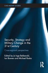 Security, Strategy and Military Change in the 21st Century: Cross-Regional Perspectives