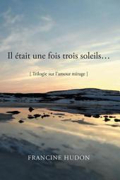 Il était une fois trois soleils...: Trilogie sur l'amour mirage