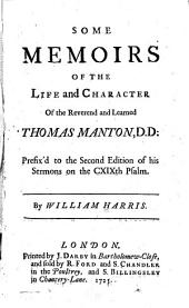 Some memoirs of the life and character of the Reverend and learned Thomas Manton, D.D.: prefix'd to the second edition of his Sermons on the CXIXth Psalm