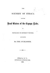 The Scenery of Ithaca and the Head Waters of the Cayuga Lake, as Portrayed by Different Writers, and Edited by the Publisher (S. Spencer).