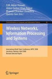 Wireless Networks Information Processing and Systems: First International Multi Topic Conference, IMTIC 2008 Jamshoro, Pakistan, April 11-12, 2008 Revised Papers