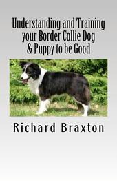 Understanding and Training Your Border Collie Dog and Puppy to Be Good