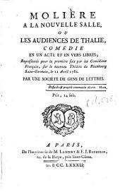 Molière a la nouvelle salle, ou Les audiences de Thalie: comédie en un acte et en vers libres : représentée pour la première fois par les Comédiens français, sur le nouveau Théâtre du Fauxbourg Saint-Germain, le 12 avril 1782