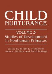 Child Nurturance: Studies of Development in Nonhuman Primates
