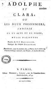 Adolphe et Clara, ou Les Deux Prisonniers: Comédie en un acte et en prose, mêlée d'ariettes