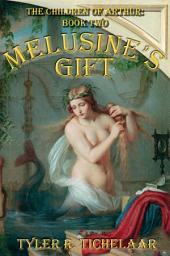 Melusine's Gift: The Children of Arthur, Book Two