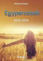 Egypercesek: 2012-2014