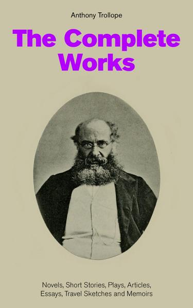 Download The Complete Works  Novels  Short Stories  Plays  Articles  Essays  Travel Sketches and Memoirs Book