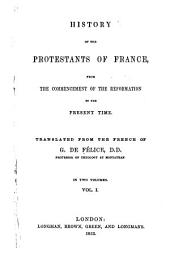 History of the Protestants of France: From the Commencement of the Reformation to the Present Time, Tr. from the French