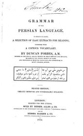 A Grammar of the Persian Language: To which is Added, a Selection of Easy Extracts for Reading, Together with a Copious Vocabulary