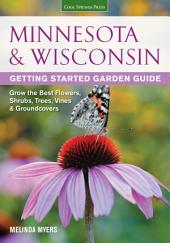 Minnesota & Wisconsin Getting Started Garden Guide: Grow the Best Flowers, Shrubs, Trees, Vines & Groundcovers