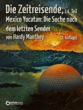 Die Zeitreisende, 14. Teil: Mexico Yucatan: Die Suche nach dem letzten Sender